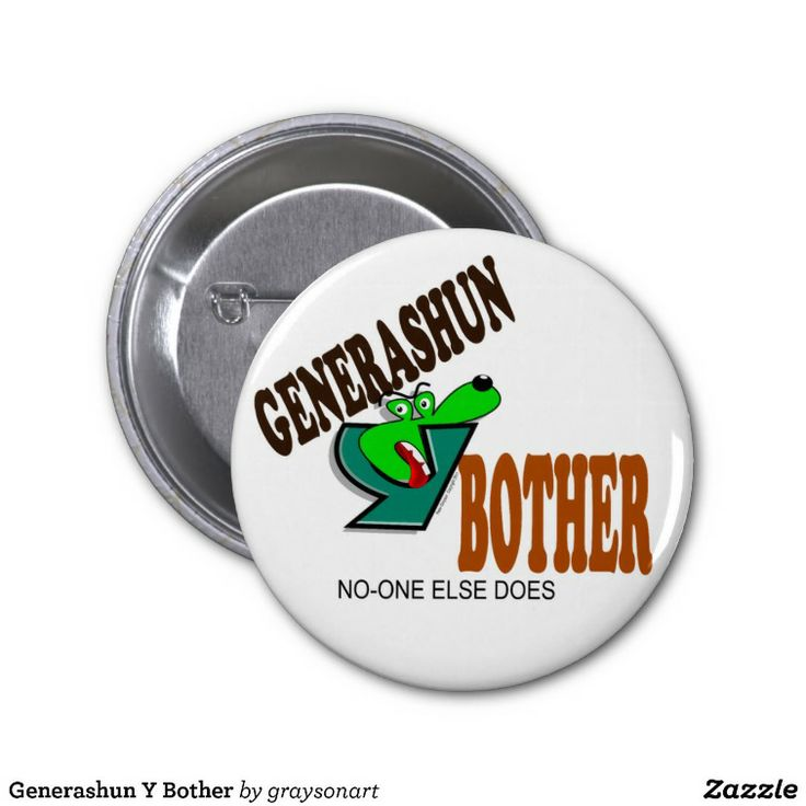 Generashun Y Bother Pinback Buttons : Grayson Art : Zazzle.com