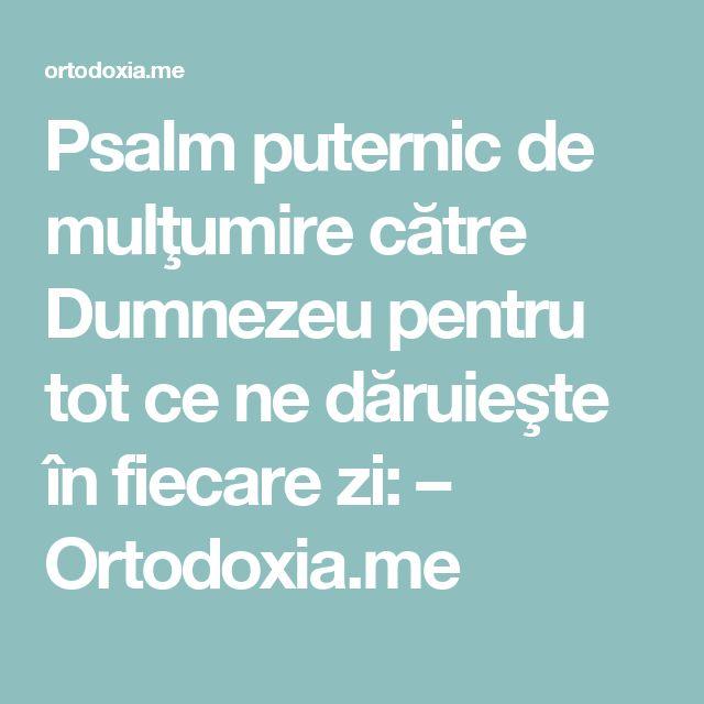 Psalm puternic de mulţumire către Dumnezeu pentru tot ce ne dăruieşte în fiecare zi: – Ortodoxia.me