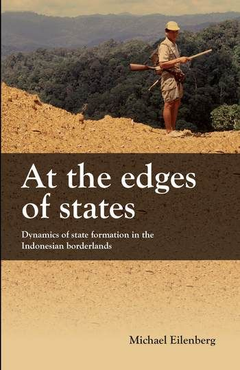 Eilenberg, Michael. At the Edge of the State: Dynamics of State Formation in the Indonesian Borderlands. KITLV Press, Leiden, 2012.