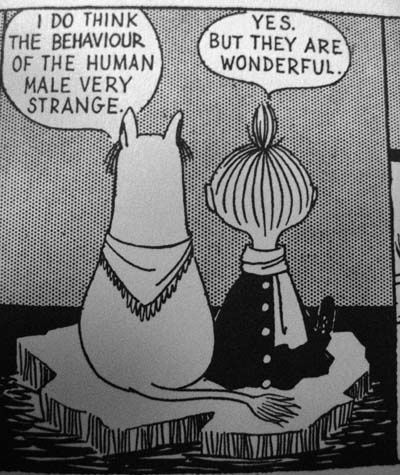 I do think the behaviour of the human mal very strange. | FUCK YEAH MOOMINS