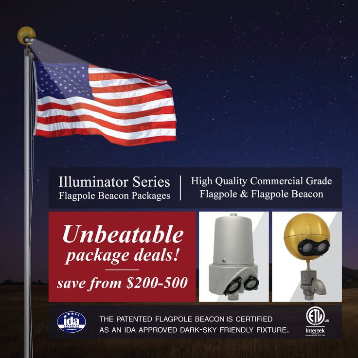 Unbeatable package deals! Save from $200-$500!  The Illuminator Series Flagpole Beacon Packages combines high quality commercial grade flagpoles with our patented Flagpole Beacons. Illuminate the flag during night hours without lighting adjoining properties and the night sky!  Request a quote at FlagpoleWarehouse.com  #FlagpoleWarehouse #Flagpole #Beacon #IDA #DarkSky #Illuminator #Deals