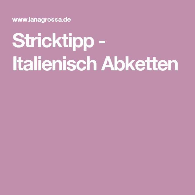 Stricktipp - Italienisch Abketten