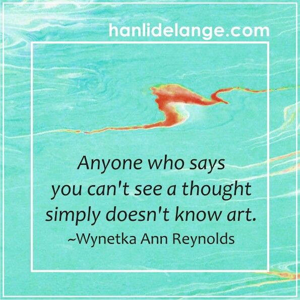 Anyone who says you can't see a thought simply doesn't know art. -Wynetka Ann Reynolds #art #artist #hanlidelange #abstract #abstractlandscape #wynetkaannreynolds