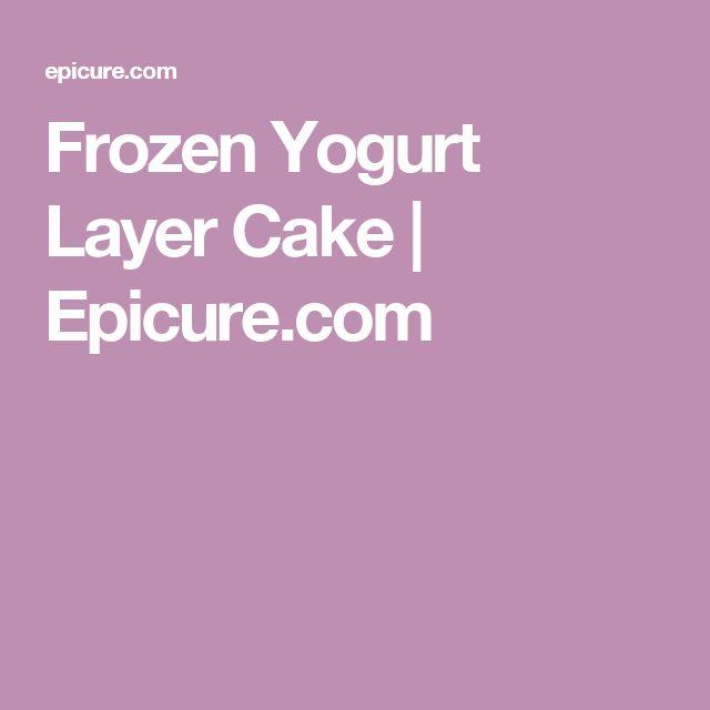 Frozen Yogurt Layer Cake            Epicure.com