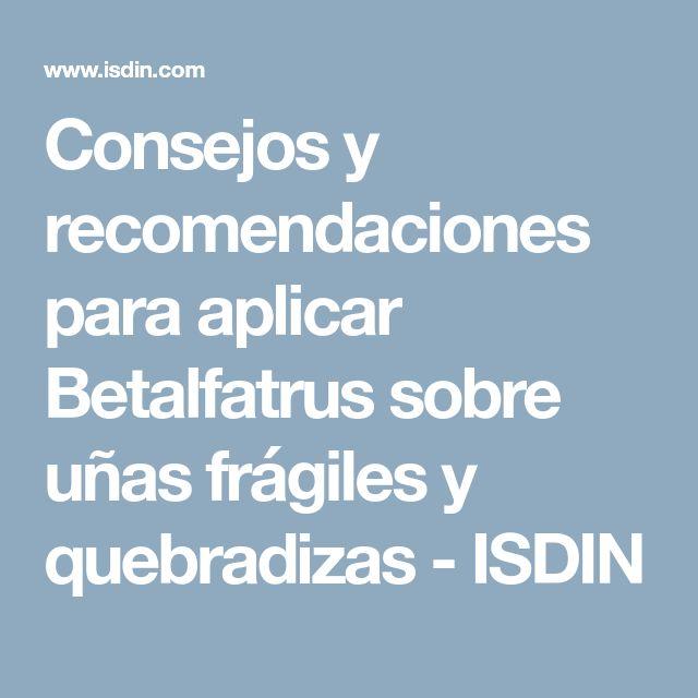 Consejos y recomendaciones para aplicar Betalfatrus sobre uñas frágiles y quebradizas - ISDIN
