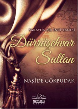 durrusehvar sultan - naside gokbudak - nemesis kitap  http://www.idefix.com/kitap/durrusehvar-sultan-naside-gokbudak/tanim.asp