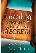 """Unveiling Ancient Biblical Secrets-ISBN# 1603742581 by Larry Huch - An alarming number of Christians have been fed the notion that our God is a mean and angry god. Larry Huch suggests that God's eyes are constantly searching throughout the whole earth"""" (2 Chronicles 16:9), looking for someone to heal, someone to bless, someone to prosper, and someone to favor. We were not meant to live lives of empty religious ritual. We were meant to be shining examples of God's power, blessing, and favor!"""