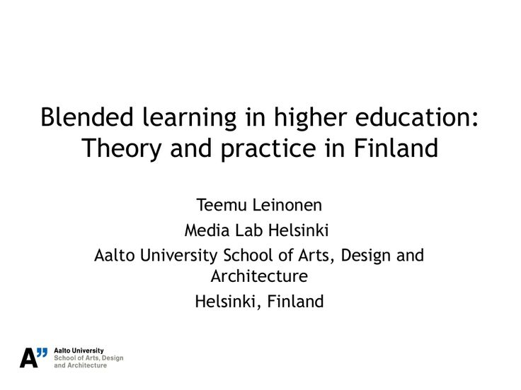 Blended learning in higher education: Theory and practice in Finland by Teemu Leinonen via slideshare