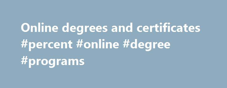 Online degrees and certificates #percent #online #degree #programs http://south-sudan.nef2.com/online-degrees-and-certificates-percent-online-degree-programs/  # From here, log on and go anywhere Online programs can be a great option, but they may not be a good fit for everyone. Is online right for you? Take our quiz and find out! Imagine the convenience of earning your entire associate degree or career studies certificate without having to set foot on campus. Having 24/7 access to your…