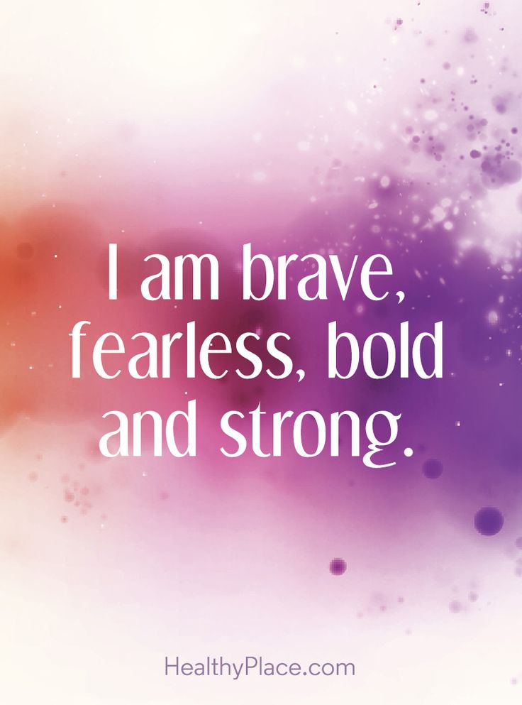 Positive Quote: I am brave fearless, bold and strong. www.HealthyPlace.com