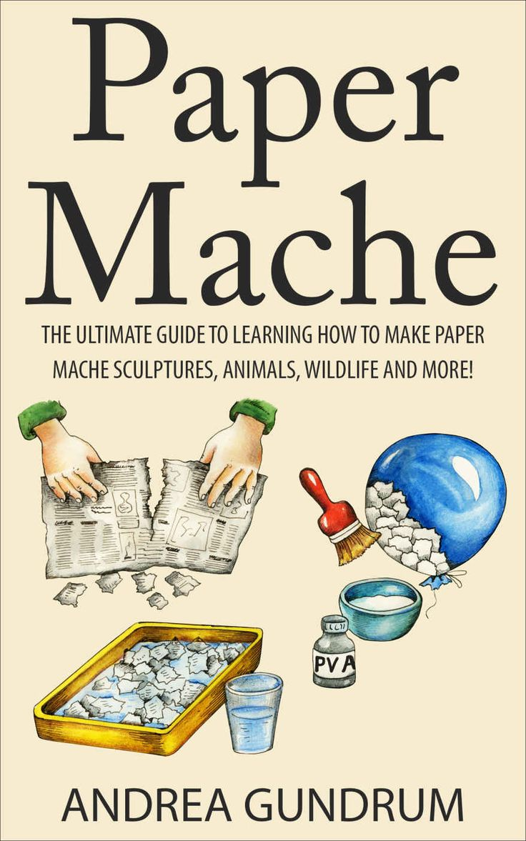 Paper Mache: The Ultimate Guide to Learning How to Make Paper Mache Sculptures, Animals, Wildlife and More! (How to Paper Mache - Paper Mache - Paper Crafts ... Mache for Beginners - Arts and Crafts) eBook: Andrea Gundrum: Amazon.ca: Kindle Store