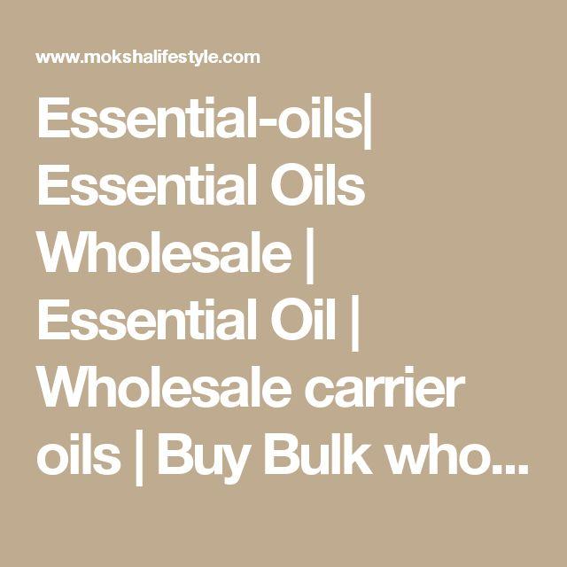 Essential-oils  Essential Oils Wholesale   Essential Oil   Wholesale carrier oils   Buy Bulk wholesale Fragrance Oils - Mokshalifestyle.com