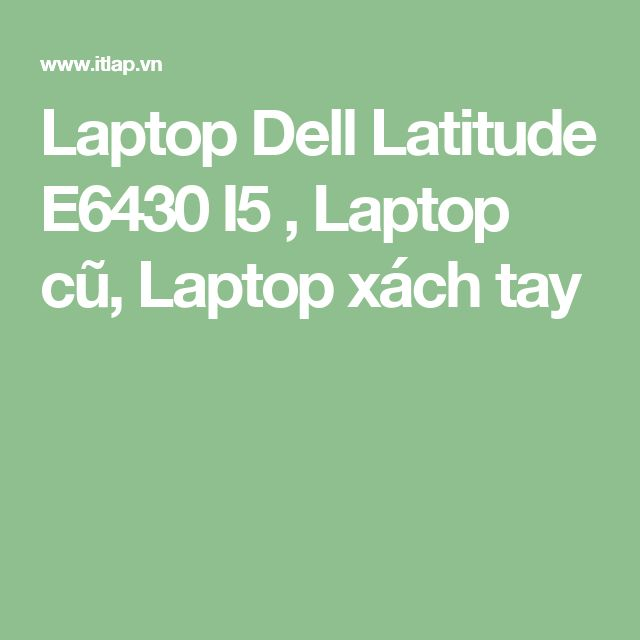 Laptop Dell Latitude E6430 I5 , Laptop cũ, Laptop xách tay
