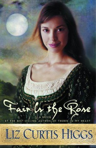 Fair Is the Rose by Liz Curtis Higgs #ChristianFiction