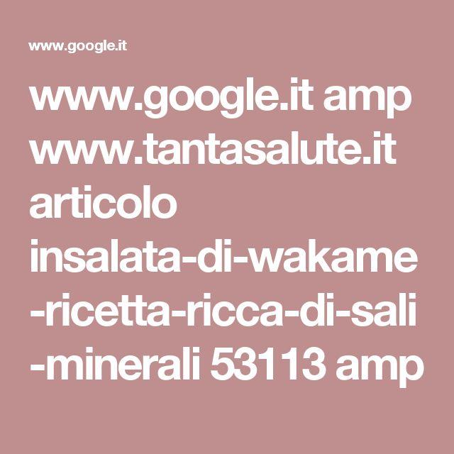 www.google.it amp www.tantasalute.it articolo insalata-di-wakame-ricetta-ricca-di-sali-minerali 53113 amp