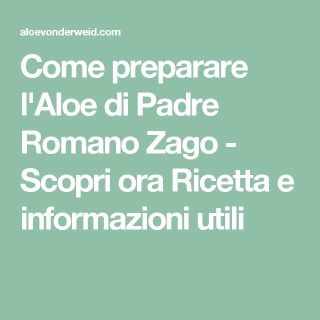 Come preparare l'Aloe di Padre Romano Zago - Scopri ora Ricetta e informazioni utili