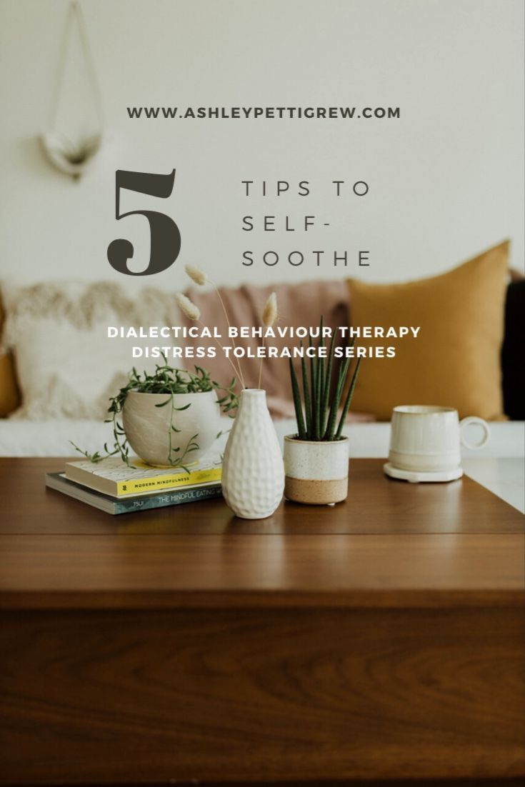 5 Tips To Self Soothe Distress Tolerance Skills Distress Tolerance Dbt Skills