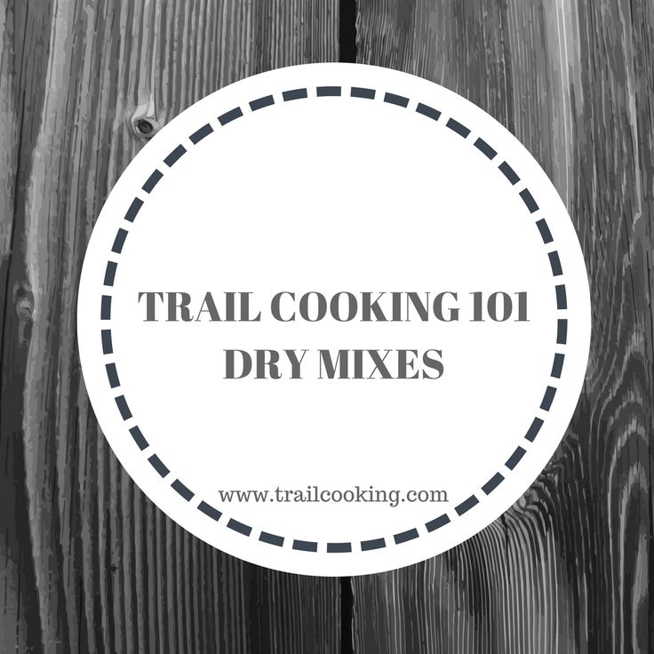 Trail Cooking 101: Dry Mixes