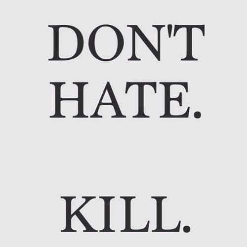 #don'thate #kill