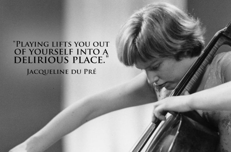 Quote from the great cellist Jacqueline du Pré