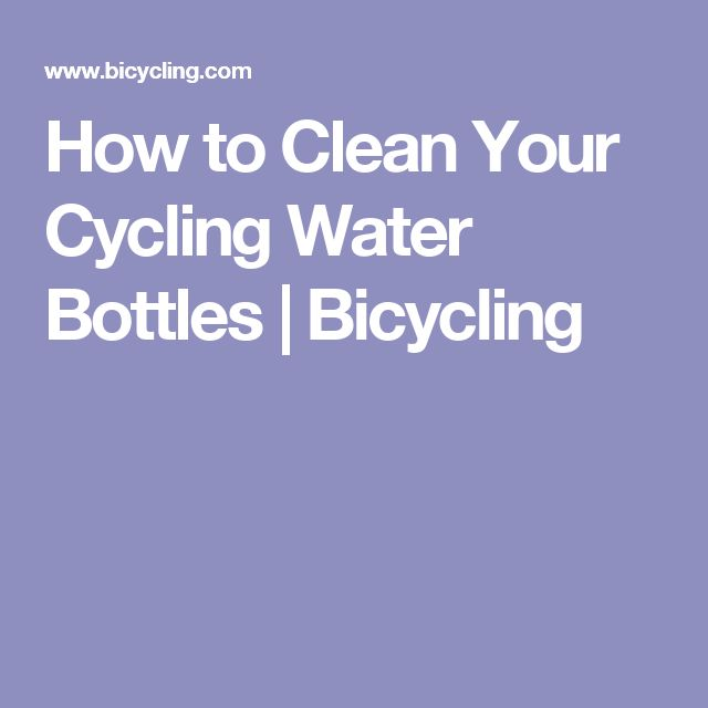 How to Clean Your Cycling Water Bottles | Bicycling