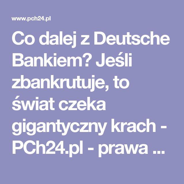 Co dalej z Deutsche Bankiem? Jeśli zbankrutuje, to świat czeka gigantyczny krach - PCh24.pl - prawa strona internetu. Portal informacyjny. Opinie i komentarze w dobrym stylu