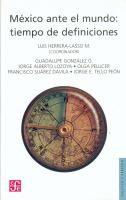 México ante el mundo : tiempo de definiciones / Luis Herrera-Lasso M., coordinador ; Guadalupe González G. [y otros 4].