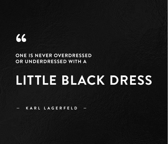 """""""One is never overdressed or underdressed with a little black dress."""" - Karl Lagerfeld perfect closet quote"""