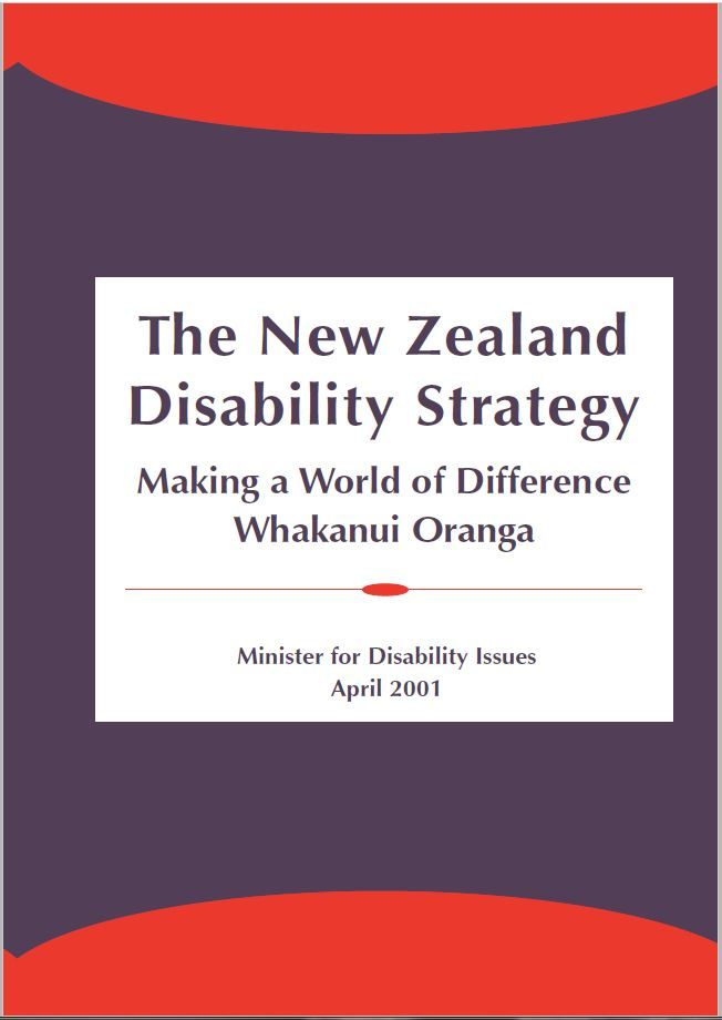 The New Zealand Disability Strategy presents a long-term plan for changing New Zealand from a disabling to an inclusive society. It has been developed in consultation with disabled people and the wider disability sector, and reflects many individuals' experiences of disability.  It includes fifteen Objectives, underpinned by detailed Actions to provide
