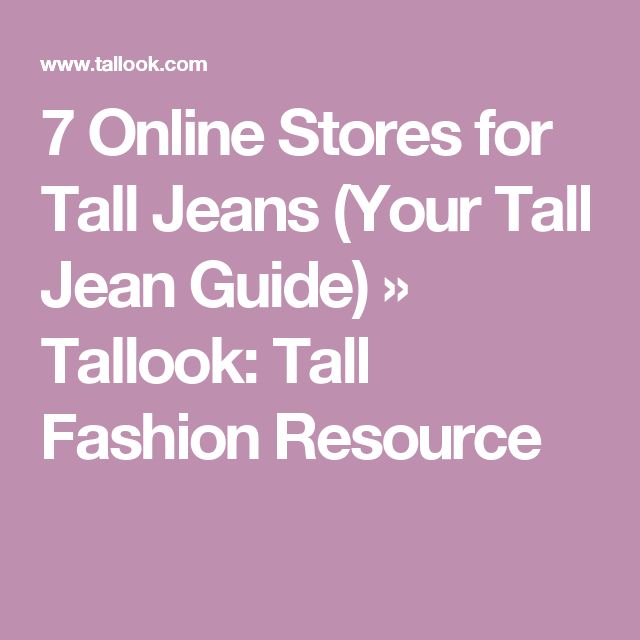7 Online Stores for Tall Jeans (Your Tall Jean Guide) » Tallook: Tall Fashion Resource