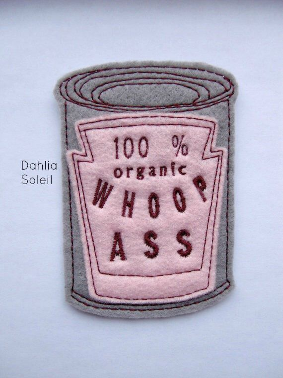 Iron on Patch Can of 100% organic Whoop Ass Applique in Pink  - patches for jackets  - felt patch - gag gift - embroidered patch - patches by dahliasoleil on Etsy https://www.etsy.com/listing/252603811/iron-on-patch-can-of-100-organic-whoop