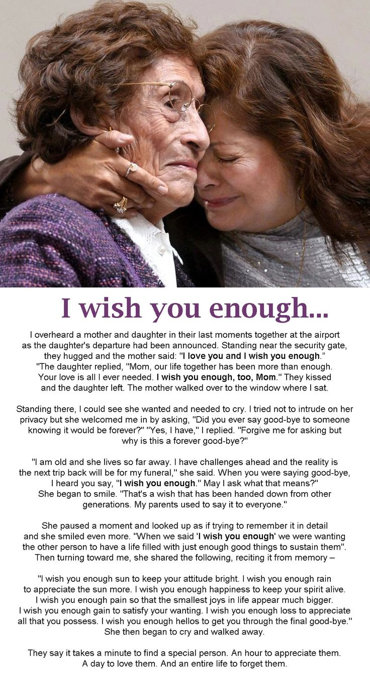 "Beautiful words about the saying...""I wish you enough"" – word spoken between a mother and daughter over the years and then as a final good-bye wish."