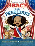 Grace for President. When Grace finds out there has never been a female president, she is determined to change that. While the boy she is up against makes popular promises and counts electoral votes, Grace works hard and steadily to earn her votes and show with her actions that she's the right girl for the job. The explanation of how electoral votes are cast is skillfully woven into the narrative, making this a great choice for discussions around election time.