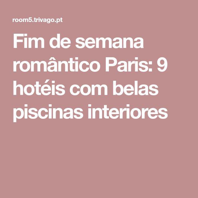 Fim de semana romântico Paris: 9 hotéis com belas piscinas interiores