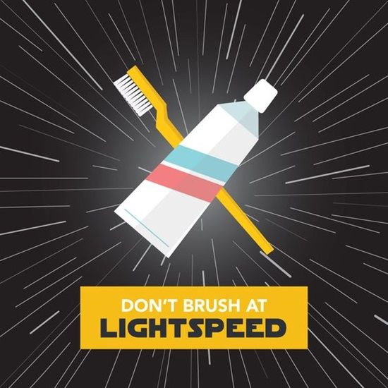Dentaltown - Don't brush at lightspeed. Please brush for 2 minutes, twice per day, and floss before bedtime.