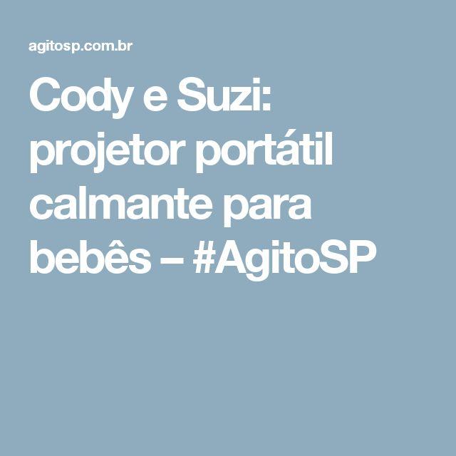 Cody e Suzi: projetor portátil calmante para bebês – #AgitoSP