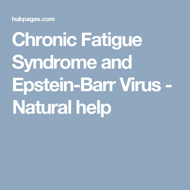 Chronic Fatigue Syndrome and Epstein-Barr Virus - Natural help