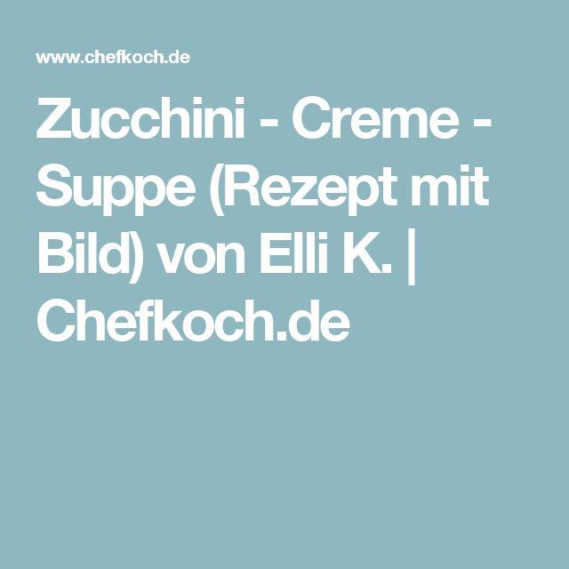 Zucchini - Creme - Suppe (Rezept mit Bild) von Elli K. | Chefkoch.de