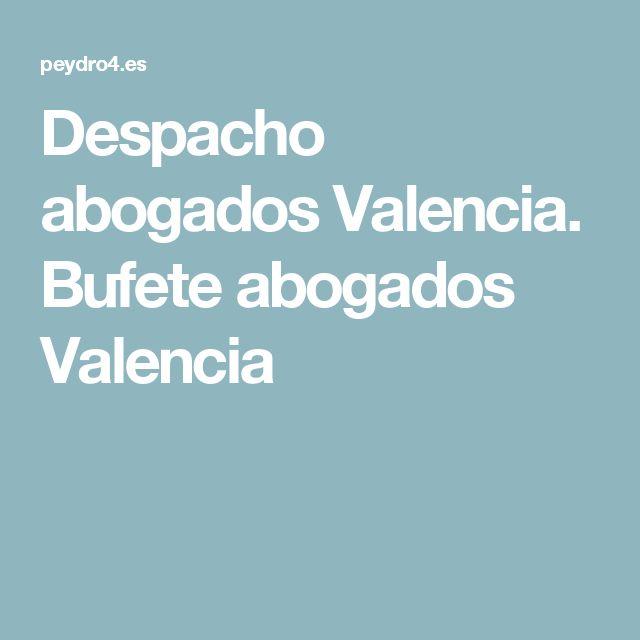 Despacho abogados Valencia. Bufete abogados Valencia