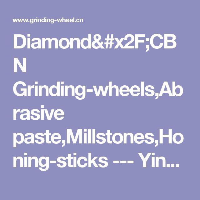 Diamond/CBN Grinding-wheels,Abrasive paste,Millstones,Honing-sticks --- Yinglong(Herohome)