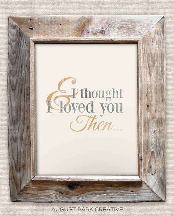 And I thought I loved you then - Brad Paisley - 8x10- Rustic - Vintage Style - Typographic Art Print - Country Song Lyrics via Etsy