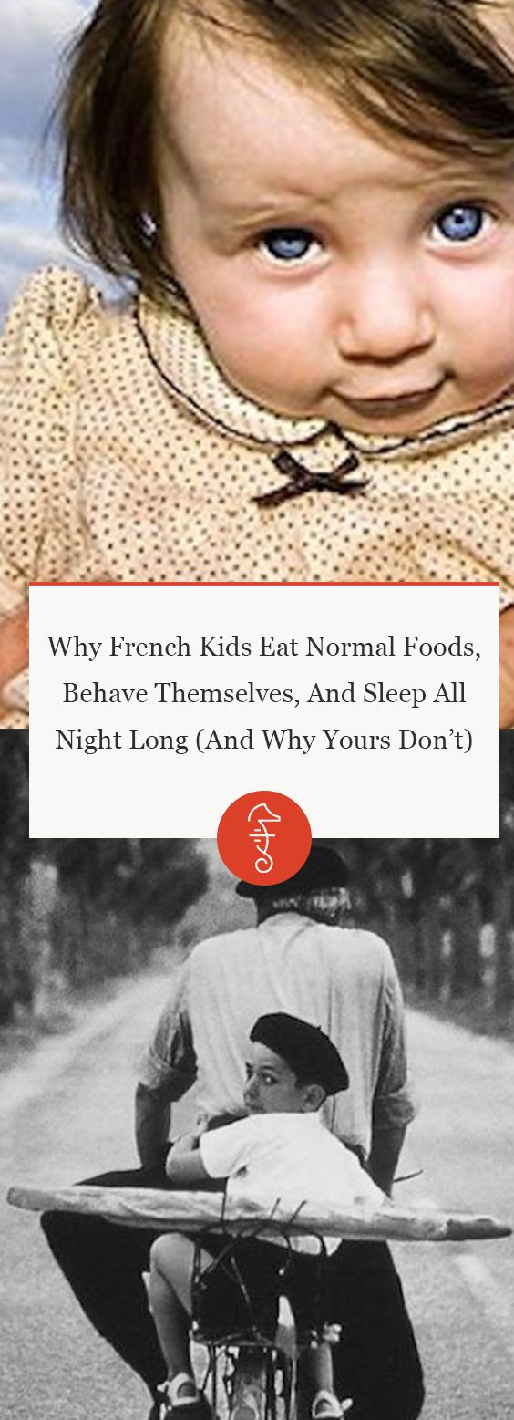 Why French Kids Eat Normal Foods, Behave Themselves, And Sleep All Night Long (And Why Yours Don't)