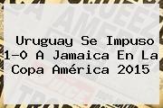 http://tecnoautos.com/wp-content/uploads/imagenes/tendencias/thumbs/uruguay-se-impuso-10-a-jamaica-en-la-copa-america-2015.jpg Uruguay Vs Jamaica. Uruguay se impuso 1-0 a Jamaica en la Copa América 2015, Enlaces, Imágenes, Videos y Tweets - http://tecnoautos.com/actualidad/uruguay-vs-jamaica-uruguay-se-impuso-10-a-jamaica-en-la-copa-america-2015/