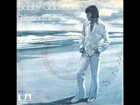 Bobby Goldsboro - Summer (The First Time)......this one is so good for me its the lyrics