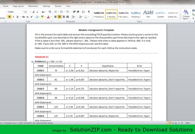 Download: http://solutionzip.com/downloads/module-3-assignment-1/ Use the data in the table below for the following 4 problems. For each, use the stated µ and s to calculate the z score, get the p value (3 decimal places), and write out a formal APA statement of conclusion for each child. When you are finished with that, then answer the following question for each pair of parameters: Which child or children, if any, appeared to come from a significantly different population than the one used…