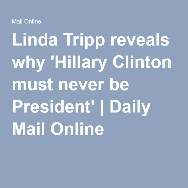 Linda Tripp reveals why 'Hillary Clinton must never be President' | Daily Mail Online