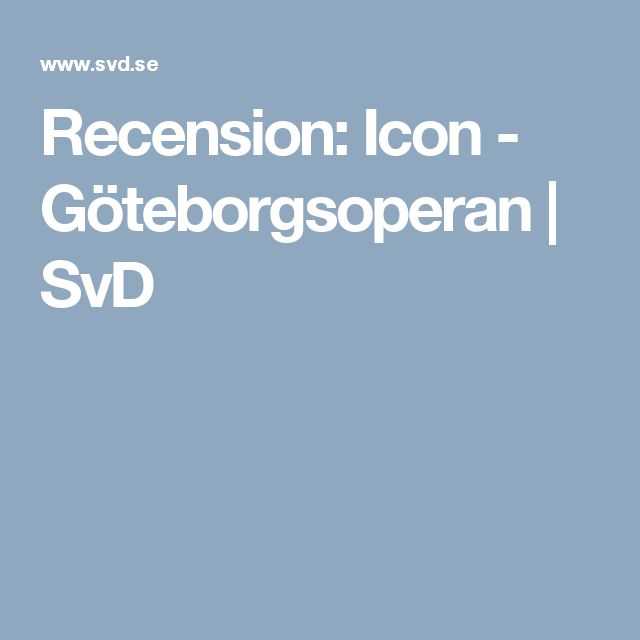 Recension: Icon - Göteborgsoperan | SvD