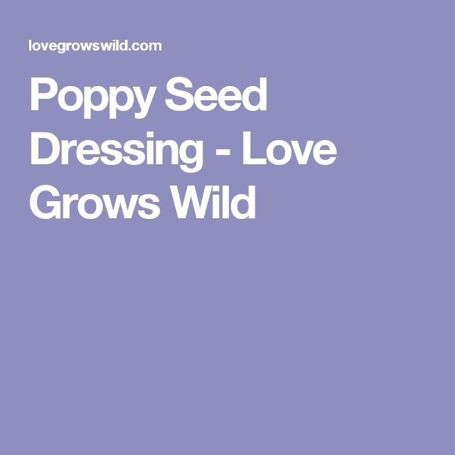 Poppy Seed Dressing - Love Grows Wild