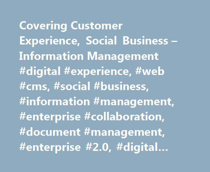 Covering Customer Experience, Social Business – Information Management #digital #experience, #web #cms, #social #business, #information #management, #enterprise #collaboration, #document #management, #enterprise #2.0, #digital #asset #management http://milwaukee.remmont.com/covering-customer-experience-social-business-information-management-digital-experience-web-cms-social-business-information-management-enterprise-collaboration-document-management/  #…