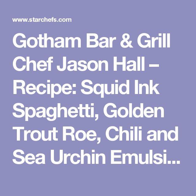 Gotham Bar & Grill Chef Jason Hall – Recipe: Squid Ink Spaghetti, Golden Trout Roe, Chili and Sea Urchin Emulsion